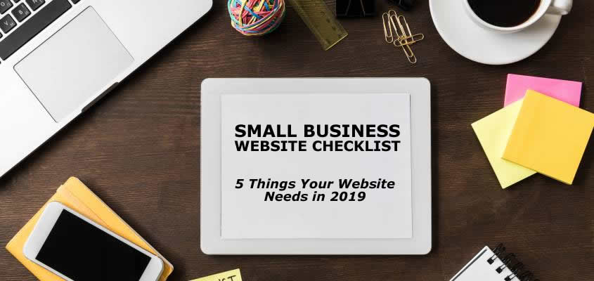 Small Business Website Checklist – 5 Things Your Website Needs in 2019